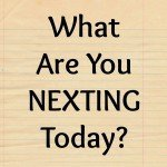 What Are You Nexting?  The Power of Positive Anticipation