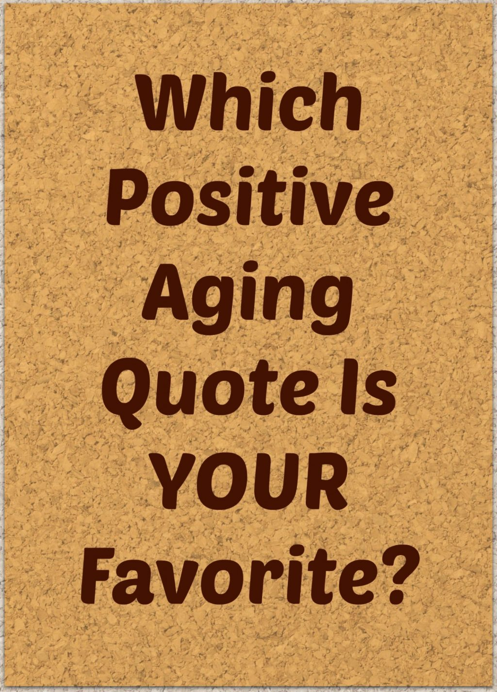 Positive Quote 50 Of The Best Positive Aging Quotes I Could Find
